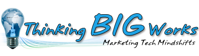 Thinking Big Works Blog - Marketing Tech Mindshifts